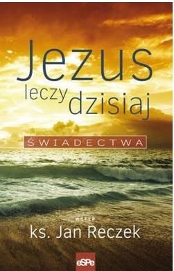 capax-dei-jezus-leczy-dzisiaj-swiadectwa