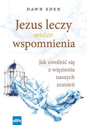 capax-dei-jezus-leczy-nasze-wspomnienia-jak-uwolnic-sie-z-wiezienia-naszych-zranien-1
