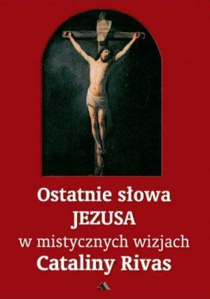 capax-dei-ostatnie-slowa-jezusa-w-mistycznych-wizjach-cataliny-rivas